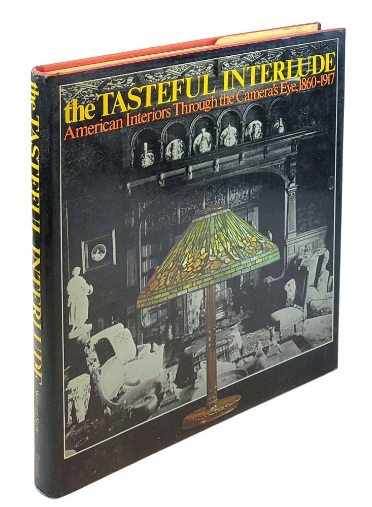 The Tasteful Interlude: American Interiors Through the Camera's Eye, 1860-1917. William Seale.