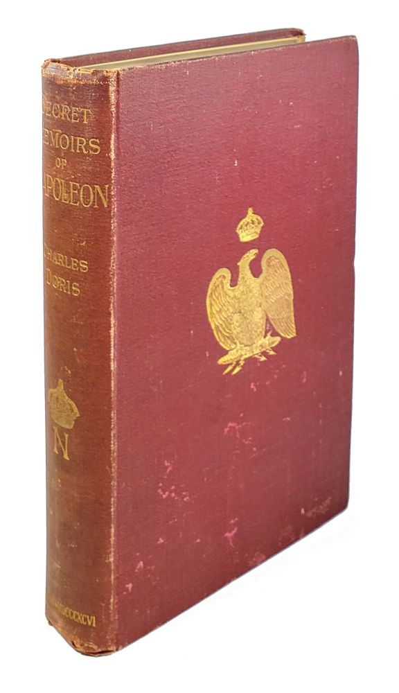 Secret Memoirs of Napoleon: By One Who Never Quitted Him for Fifteen Years. Charles Doris.