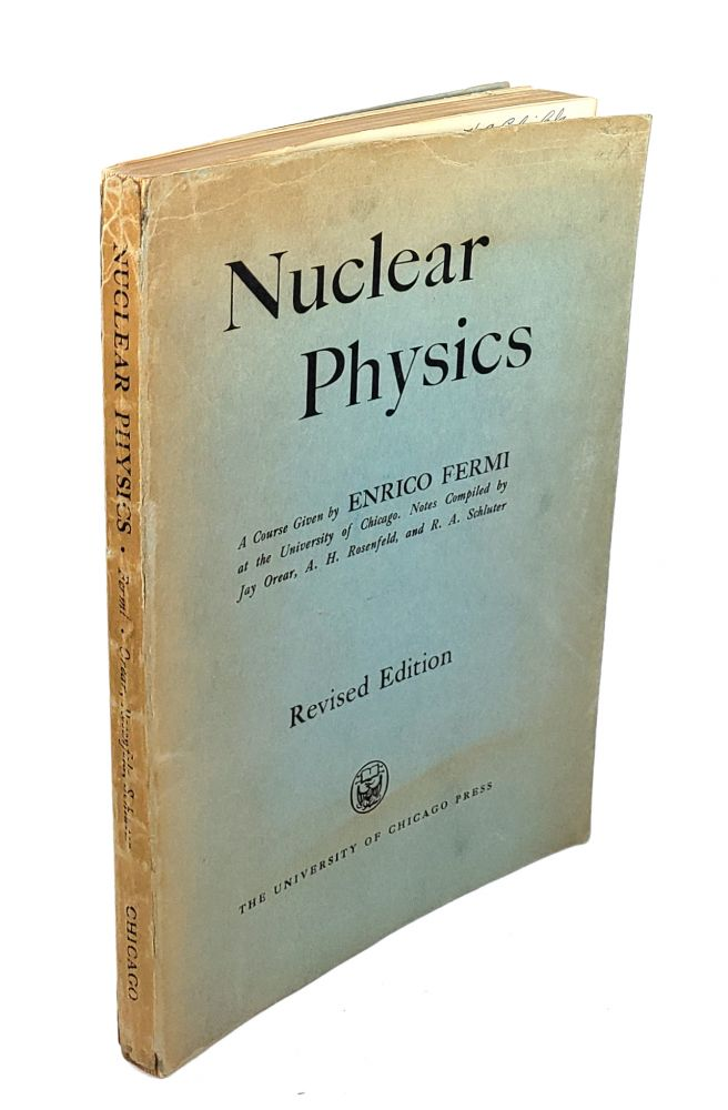 Nuclear Physics: A Course Given By Enrico Fermi at The University of Chicago. Enrico Fermi, A. H. Rosenfeld Jay Orear, R A. Schluter.