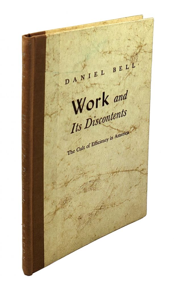 Work and Its Discontents: The Cult of Efficiency in America. Daniel Bell.