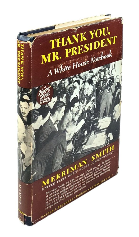 Thank You, Mr. President: A White House Notebook. A. Merriman Smith.