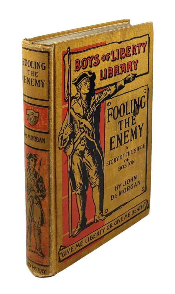 Fooling the Enemy: A Story of the Siege of Boston. John De Morgan.