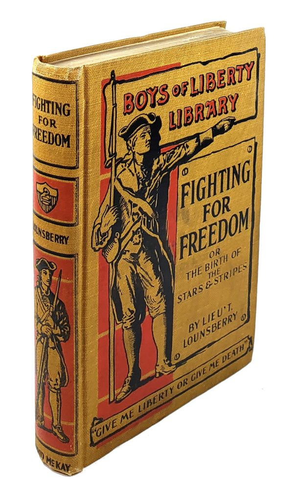 Fighting for Freedom; or, The Birth of the Stars and Stripes. Lionel Lounsberry.