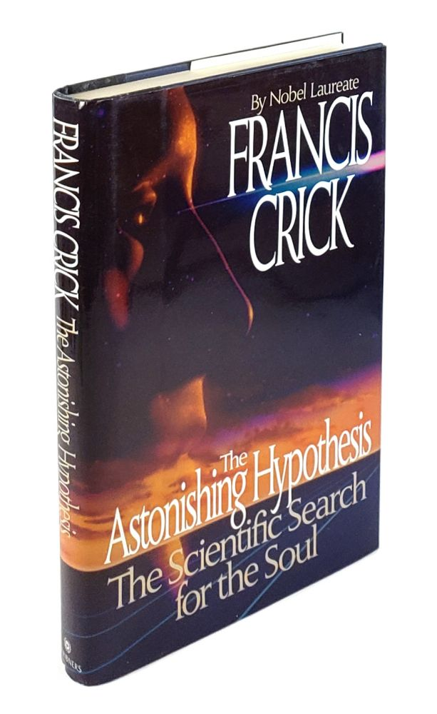 The Astonishing Hypothesis: The Scientific Search for the Soul. Francis Crick.