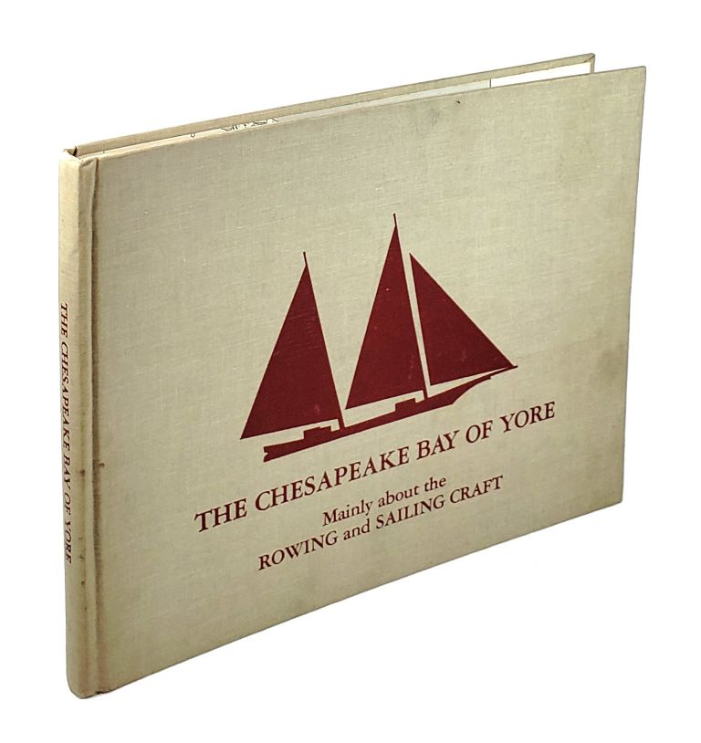 The Chesapeake Bay of Yore: Mainly About the Rowing and Sailing Craft. Frederick Tilp.