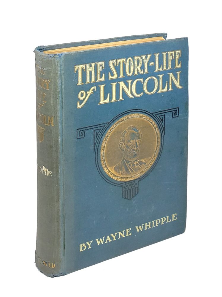 The Story-Life of Lincoln: A Biography Composed of Five Hundred True Stories. Wayne Whipple.
