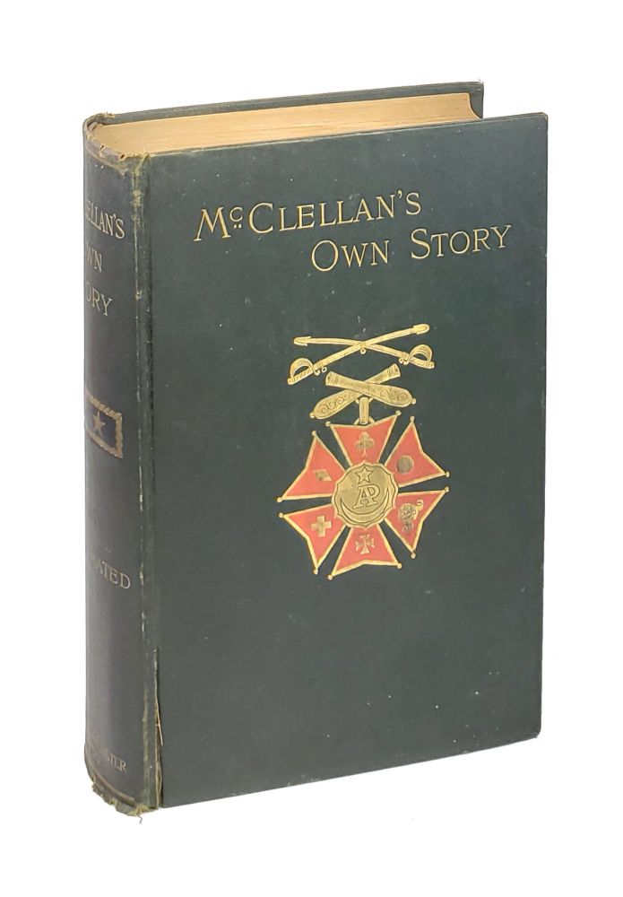McClellan's Own Story: The War for the Union: The Soldiers Who Fought It, the Civilians Who Directed It and His Relations to It and to Them. George B. McClellan.