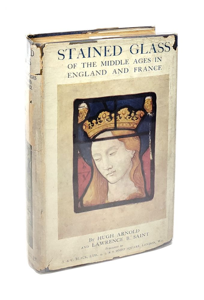 Stained Glass of the Middle Ages in England and France. Hugh Arnold, Lawrence B. Saint.