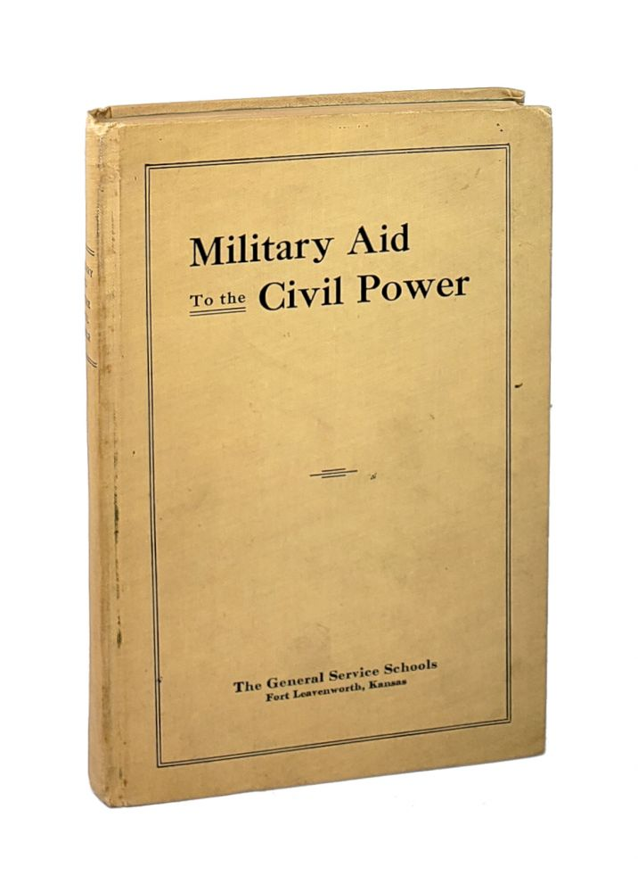 Military Aid to the Civil Power. The General Service Schools, Maj. Cassius M. Dowell.