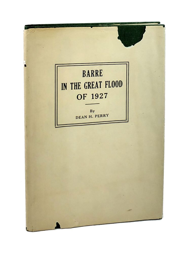 Barre in the Great Flood of 1927: A History of Tragic Events and of Great Loss Sustained in Vermont City November 3-4. Dean H. Perry.