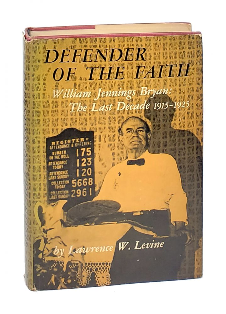 Defender of The Faith: William Jennings Bryan: The Last Decade, 1915-1925. Lawrence W. Levine.