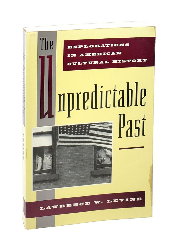 The Unpredictable Past: Explorations in American Cultural History. Lawrence W. Levine.