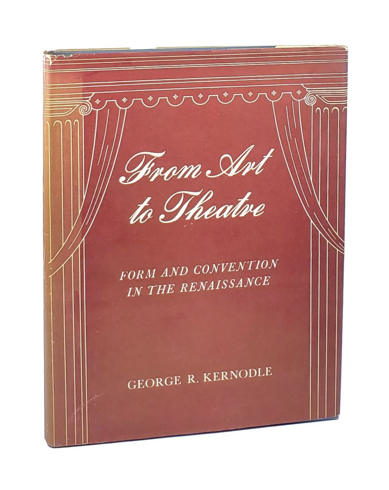 From Art to Theatre: Form and Convention in the Renaissance. George R. Kernodle.