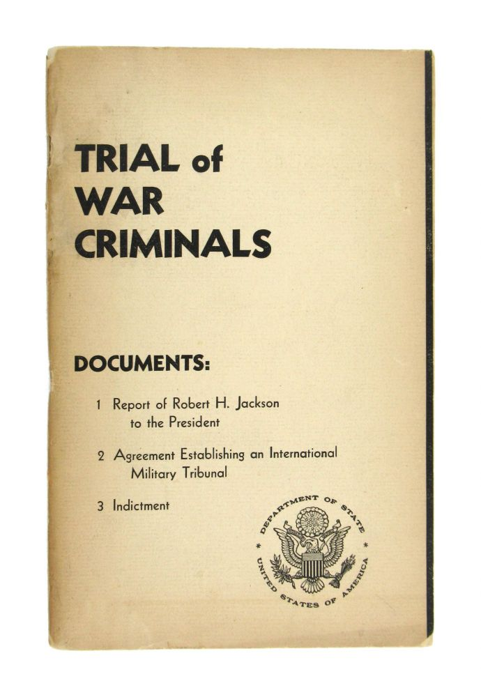 Trial of War Criminals: 1. Report of Robert H. Jackson to the President; 2. Agreement Establishing an International Military Tribunal; 3. Indictment [Wrapper Title]. Department of State.