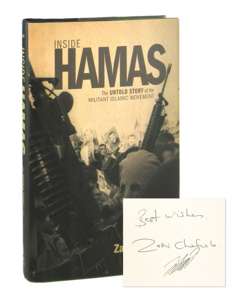 Inside Hamas: The Untold Story of The Militant Islamic Movement [Signed]. Zaki Chehab.