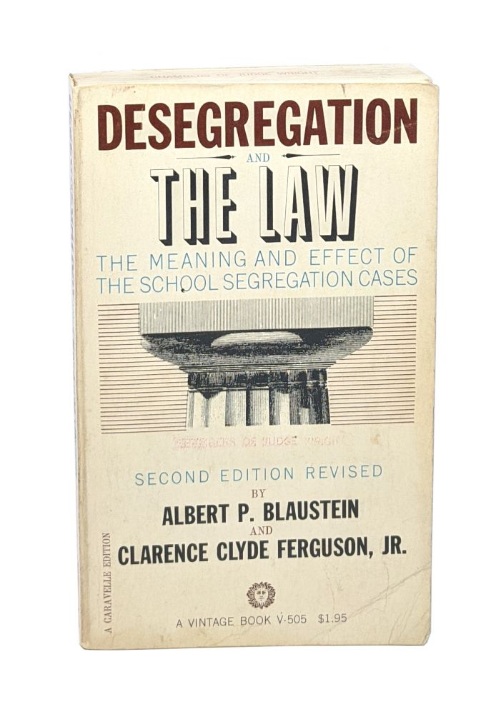 Desegregation and the Law: The Meaning and Effect of the School Segregation Cases [Signed to Judge J. Skelly Wright]. Albert P. Blaustein, Clarence Clyde Ferguson Jr.