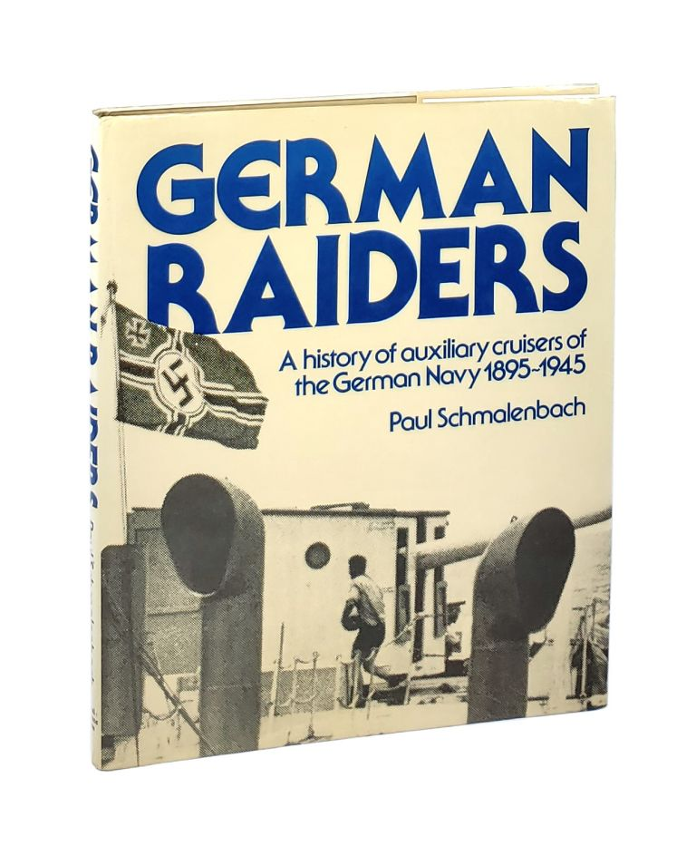 German Raiders: A History of Auxiliary Cruisers of the German Navy 1895-1945 [Die deutschen Hilfskreuzer 1895-1945]. Paul Schmalenbach, Keith Lewis, Trans.