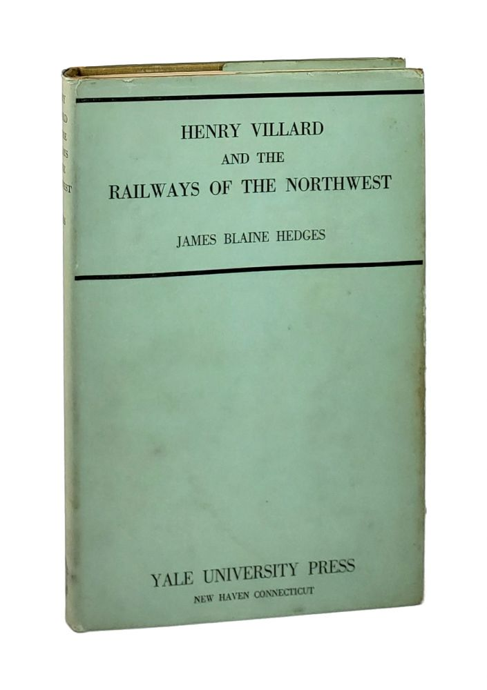 Henry Villard and the Railways of the Northwest. James Blaine Hedges.