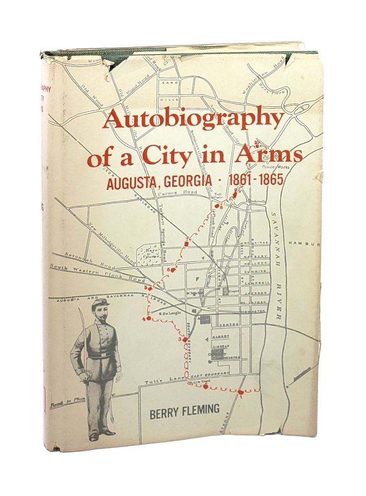 Autobiography of a City in Arms: Augusta, Georgia 1861-1865 [Signed]. Berry Fleming.