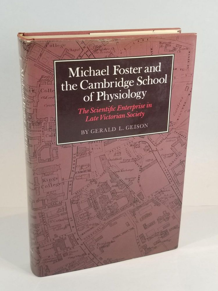 Michael Foster and the Cambridge School of Philosophy: The Scientific Enterprise in Late Victorian Society. Gerald L. Geison.