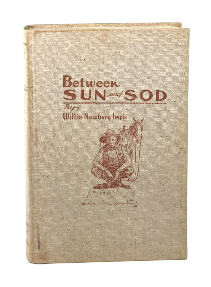 Between Sun And Sod [Signed]. Willie Newbury Lewis, H D. Bugbee.