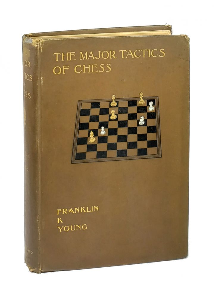 The Major Tactics of Chess: A Treatise on Evolutions. The Proper Employment of the Forces in Strategic, Tactical, and Logistic Planes. Franklin K. Young.