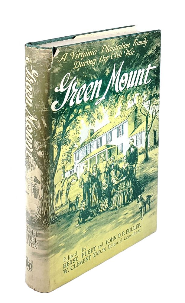 Green Mount: A Virginia Plantation Family During The Civil War; Being the Journal of Benjamin Robert Fleet And Letters of His Family. Benjamin Robert Fleet, Betsy Fleet, John D. P. Fuller, ed.