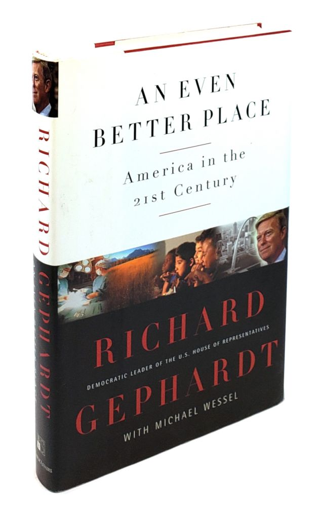 An Even Better Place: America in The 21st Century. Richard Gephardt.