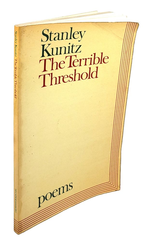 The Terrible Threshold: Selected Poems 1940-1970. Stanley Kunitz.
