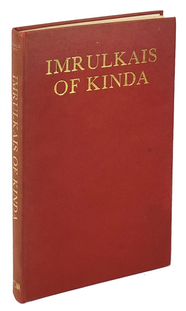 Imrulkais of Kinda, Poet: Circa A.D. 500-535; The Poems - the Life -The Background. Charles Greville Tuetey.
