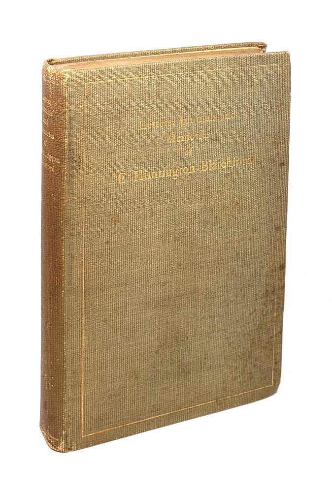 Letters, Journals And Memories of E. Huntington Blatchford. Eliphalet Huntington Blatchford, Frances May Blatchford, ed.