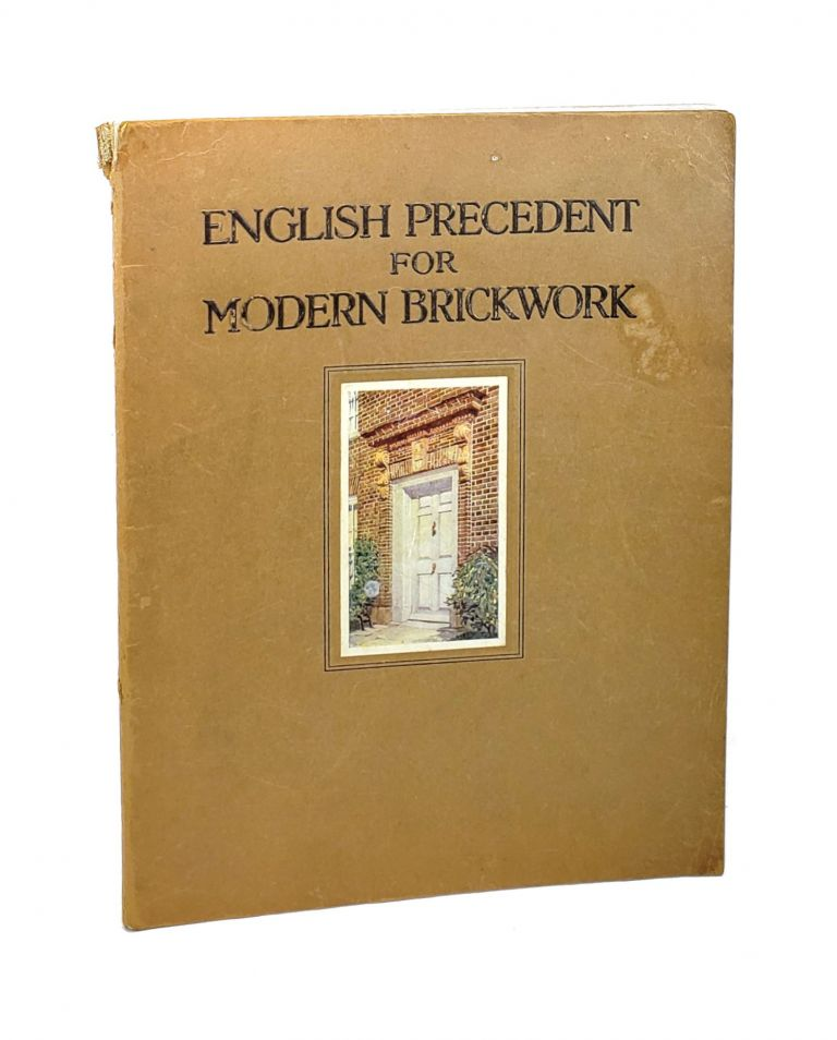 English Precedent for Modern Brickwork: Plates and Measured Drawings of English Tudor and Georgian Brickwork, with a Few Recent Versions by American Architects in the Spirit of the Old Work. American Face Brick Association, Eds.