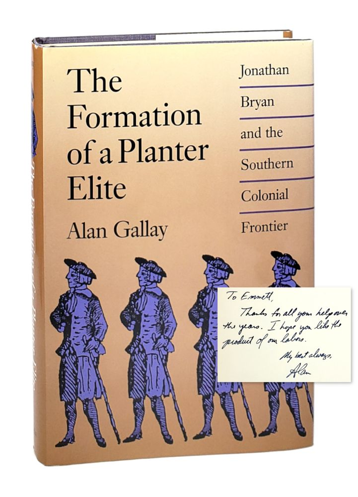 The Formation of a Planter Elite: Jonathan Bryan and the Southern Colonial Frontier. Alan Gallay.
