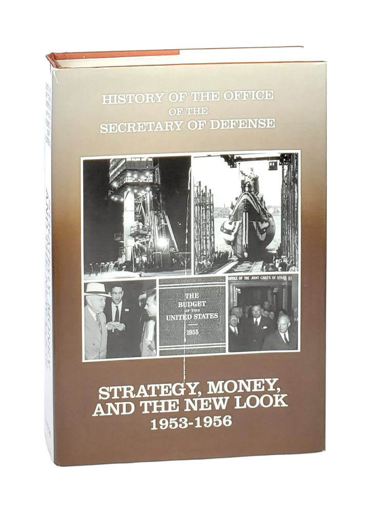 Strategy, Money, and the New Look 1953-1956 [History of The Office of the Secretary of Defense: Volume III]. Richard M. Leighton.