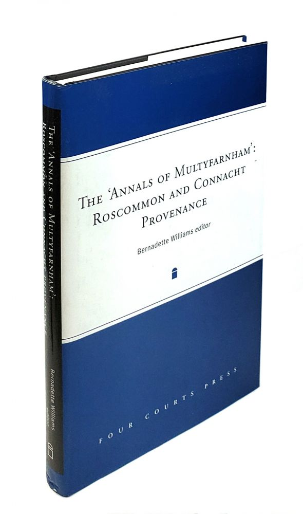 The 'Annals of Multyfarnham': Roscommon And Connacht Provenance. Bernadette Williams.