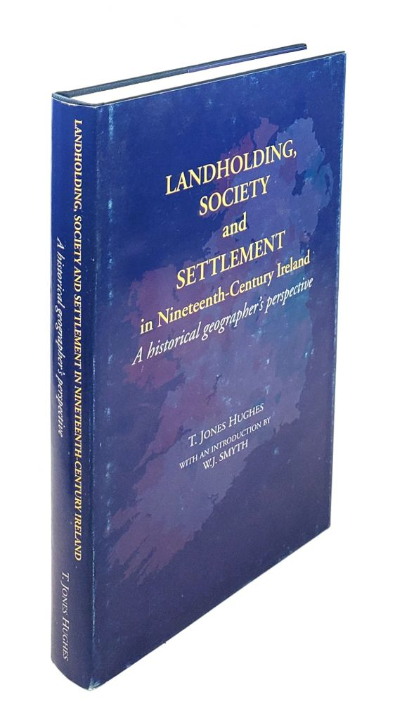 Landholding, Society and Settlement in Nineteenth-Century Ireland: A Historical Geographer's Perspective. T. Jones Hughes.