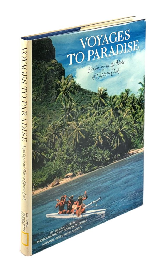 Voyages to Paradise: Exploring in the Wake of Captain Cook. William R. Gray.