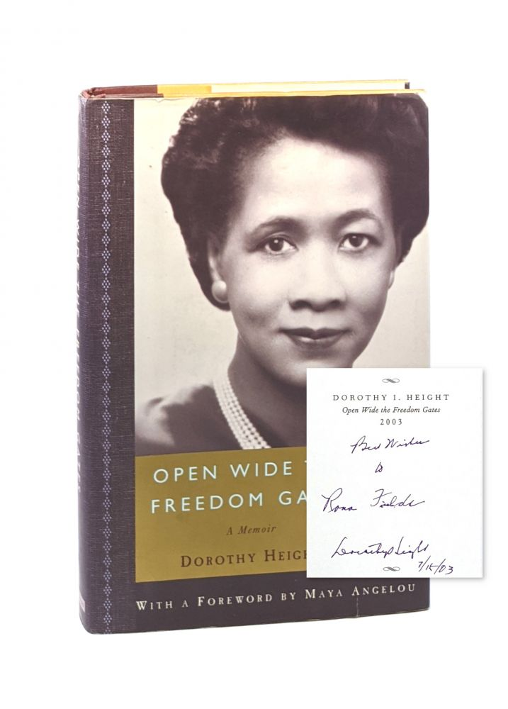 Open Wide The Freedom Gates: A Memoir. Dorothy Height, Maya Angelou, Fwd.