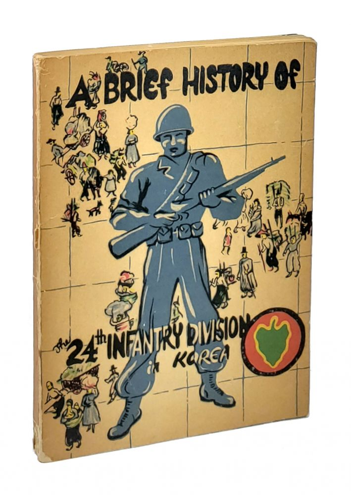 24th Infantry Division: A Brief History, The Story of the 24th Divisions Actions in the Korean Conflict. William V. Schmitt.