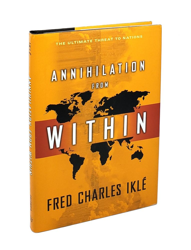 Annihilation From Within: The Ultimate Threat to Nations. Fred Charles Ikle.