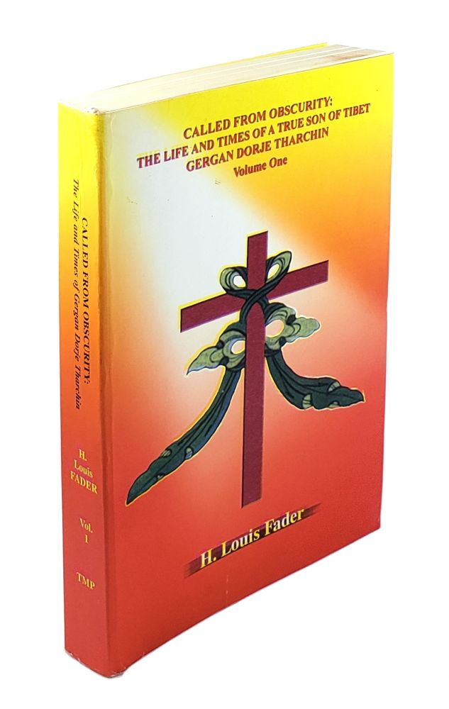 Called From Obscurity: The Life and Times of a True Son of Tibet, Gergan Dorje Tharchin (Volume 1). H. Louis Fader.