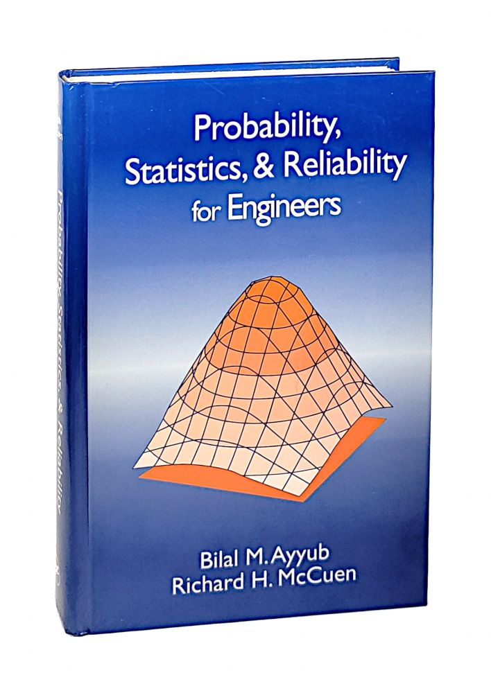Probability, Statistics, & Reliability for Engineers. Bilal M. Ayyub, Richard H. McCuen.