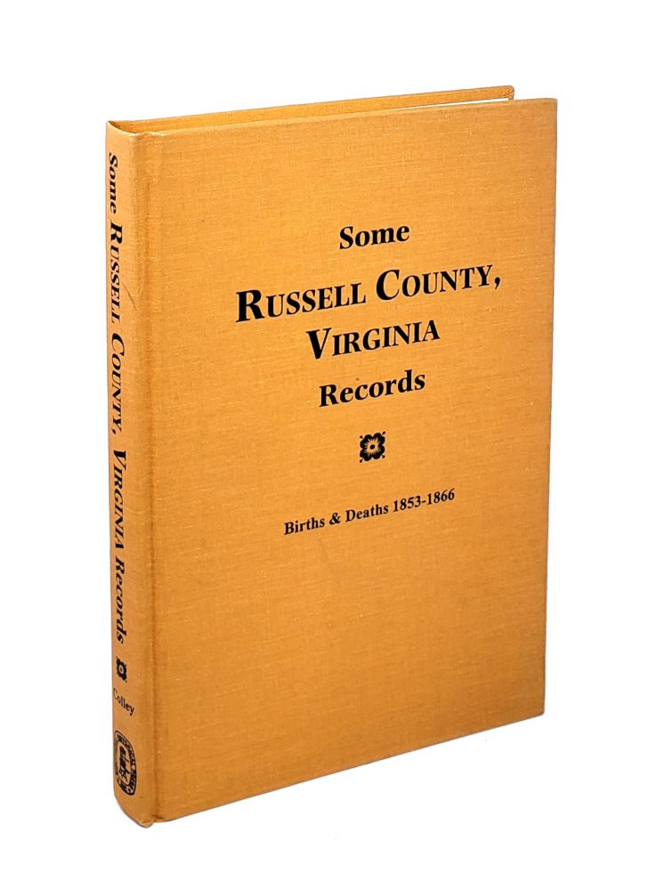 Some Russell County, Virginia Records: Births & Deaths 1853-1866. Thomas Colley, ed.