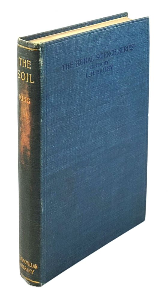The Soil: Its Nature, Relations, and Fundamental Principles of Management. F H. King.