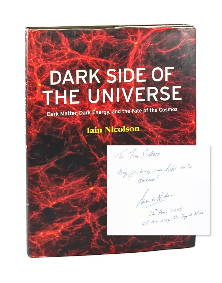 Dark Side of the Universe: Dark Matter, Dark Energy, and the Fate of the Cosmos [Signed]. Iain Nicolson.