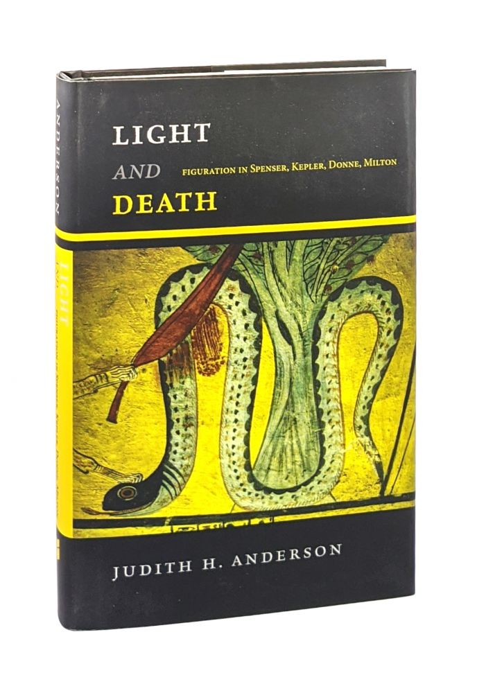 Light and Death: Figuration in Spenser, Kepler, Donne, Milton. Judith H. Anderson.