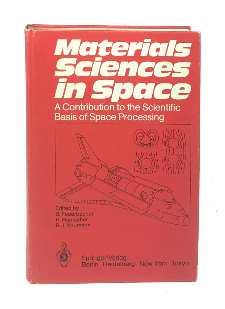 Materials Sciences in Space: A Contribution to the Scientific Basis of Space Processing. B. Feuerbacher, H. Hamacher, R J. Naumann, ed.