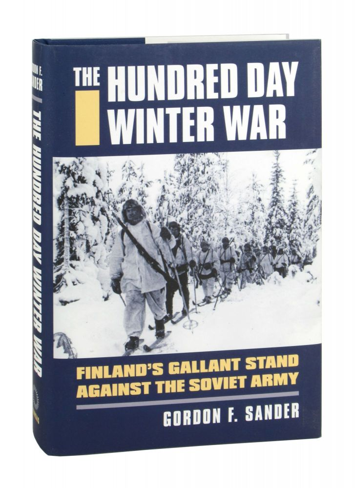 The Hundred Day Winter War: Finland's Gallant Stand Against the Soviet Army. Gordon F. Sander.