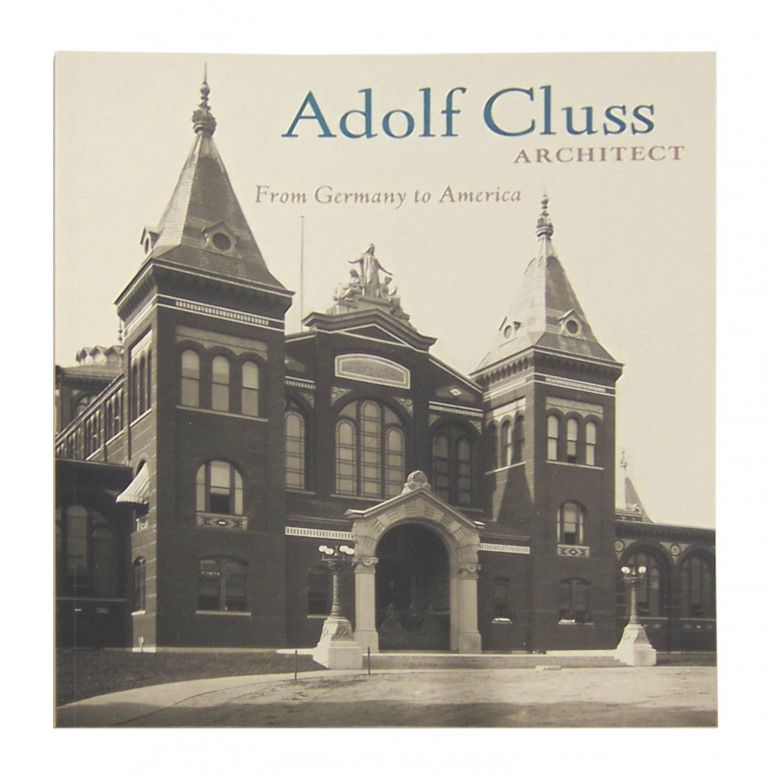 Adolf Cluss, Architect: From Germany to America. Alan Lessoff, Christof Mauch, eds.