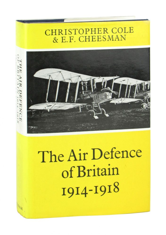 The Air Defence of Britain, 1914-1918. Christopher Cole, E F. Cheesman.